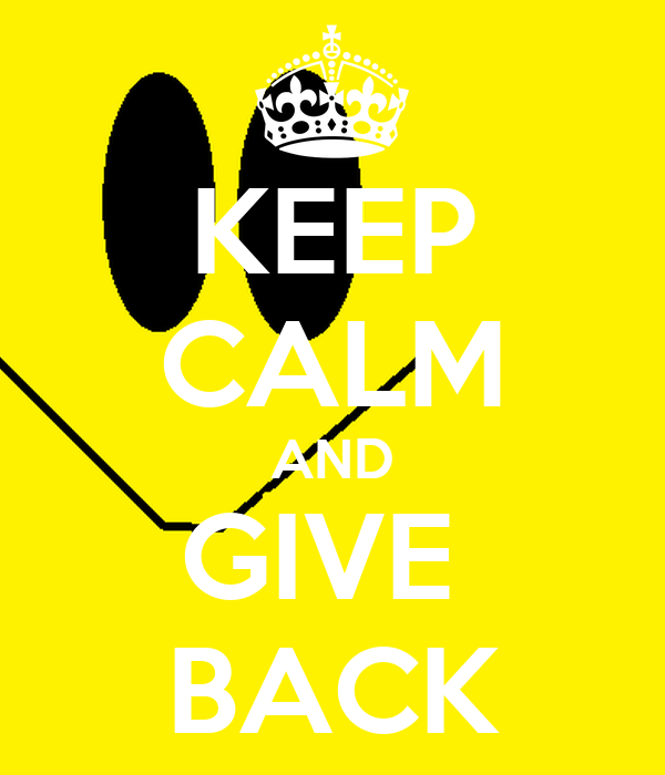 KEEP CALM AND GIVE  BACK