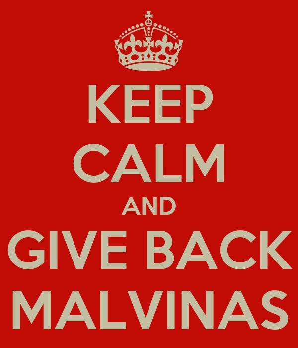 KEEP CALM AND GIVE BACK MALVINAS