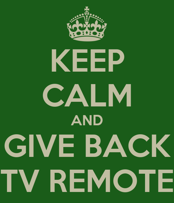 KEEP CALM AND GIVE BACK TV REMOTE