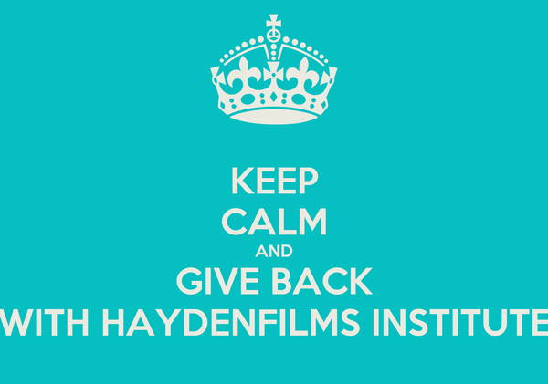 KEEP CALM AND GIVE BACK WITH HAYDENFILMS INSTITUTE