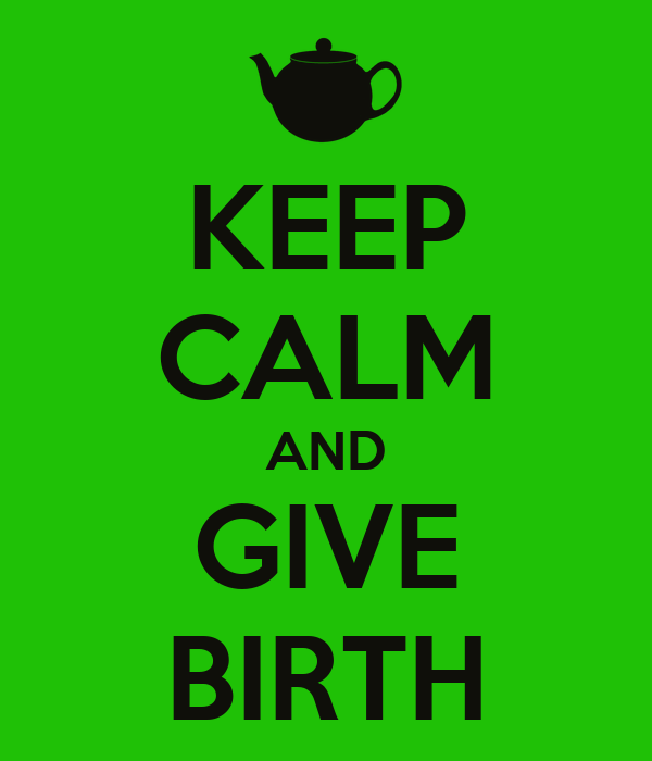 KEEP CALM AND GIVE BIRTH