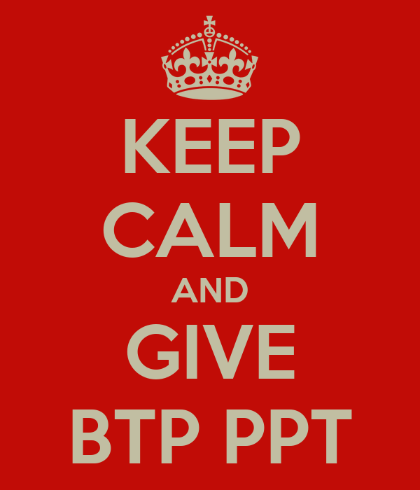 KEEP CALM AND GIVE BTP PPT