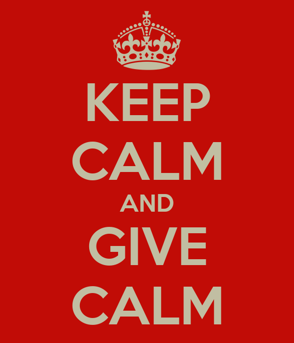 KEEP CALM AND GIVE CALM