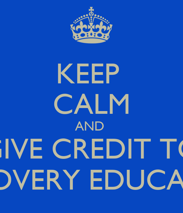 KEEP  CALM AND  GIVE CREDIT TO DISCOVERY EDUCATION