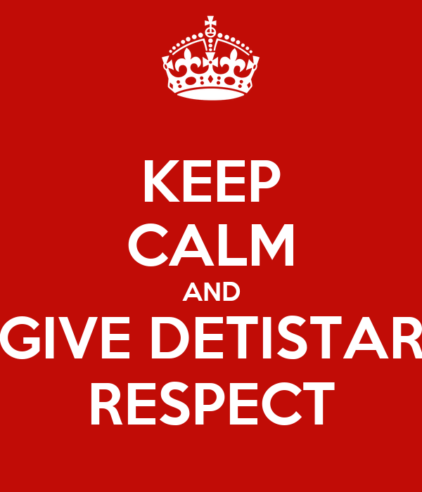 KEEP CALM AND GIVE DETISTAR RESPECT