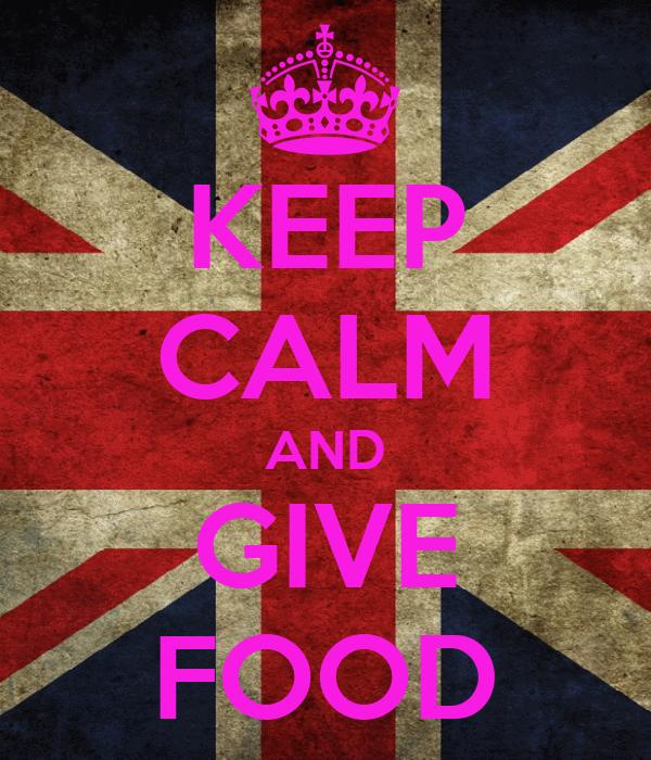 KEEP CALM AND GIVE FOOD