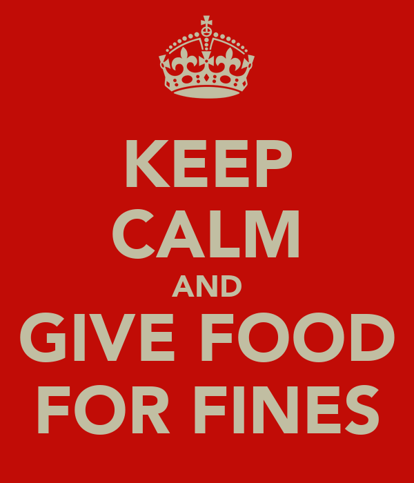 KEEP CALM AND GIVE FOOD FOR FINES