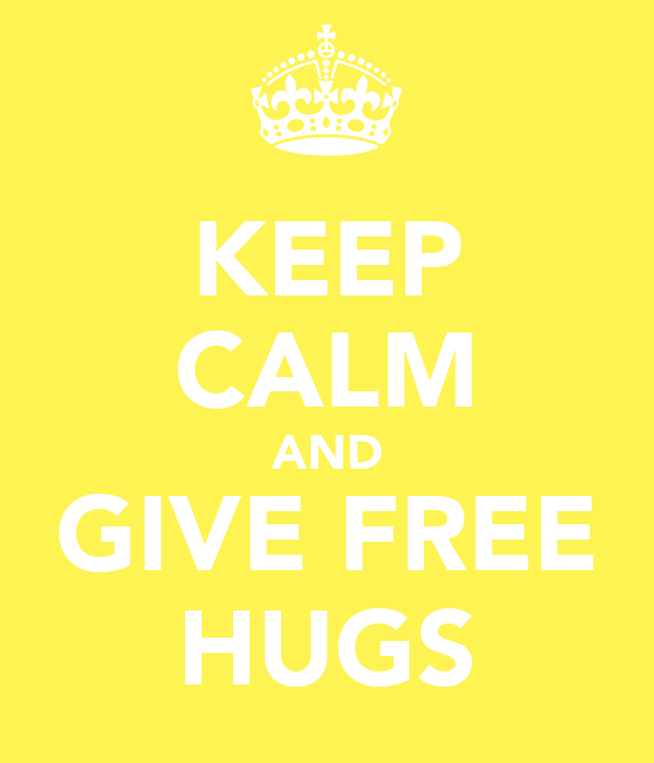 KEEP CALM AND GIVE FREE HUGS