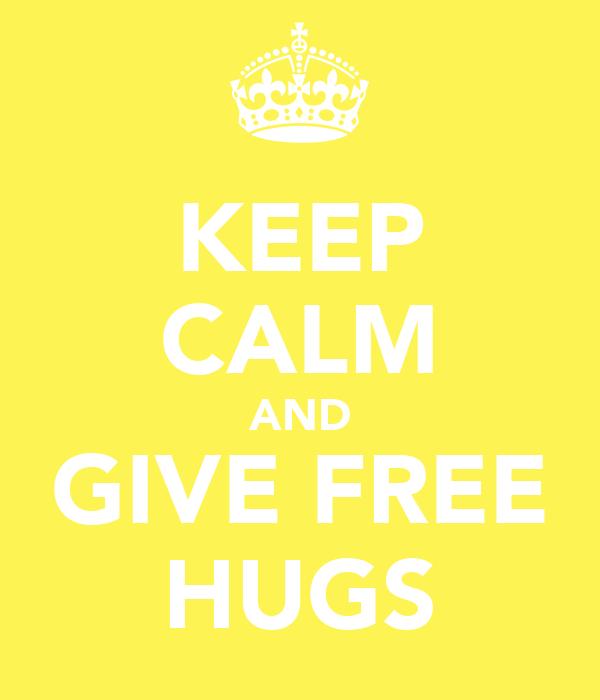 KEEP CALM AND GIVE FREE HUGS