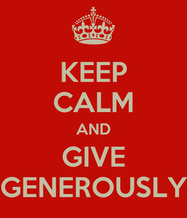 KEEP CALM AND GIVE GENEROUSLY