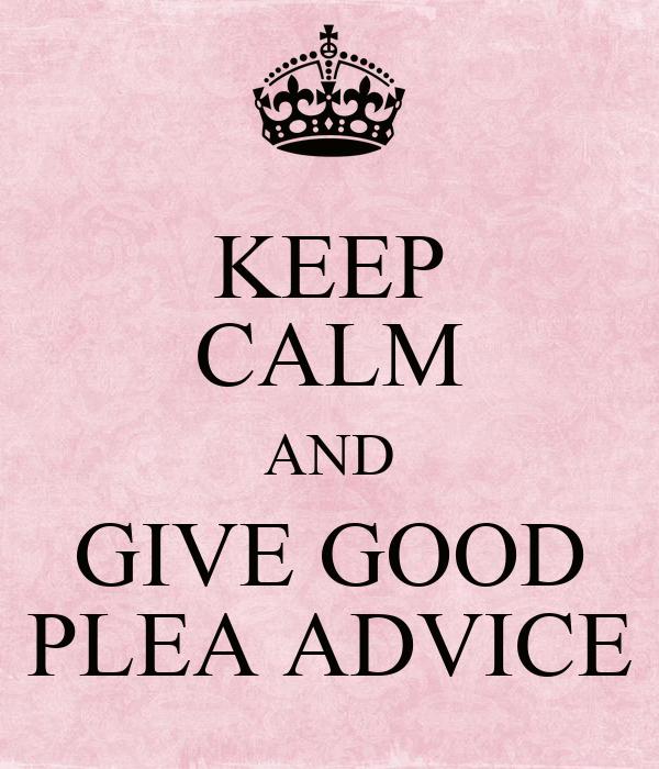 KEEP CALM AND GIVE GOOD PLEA ADVICE