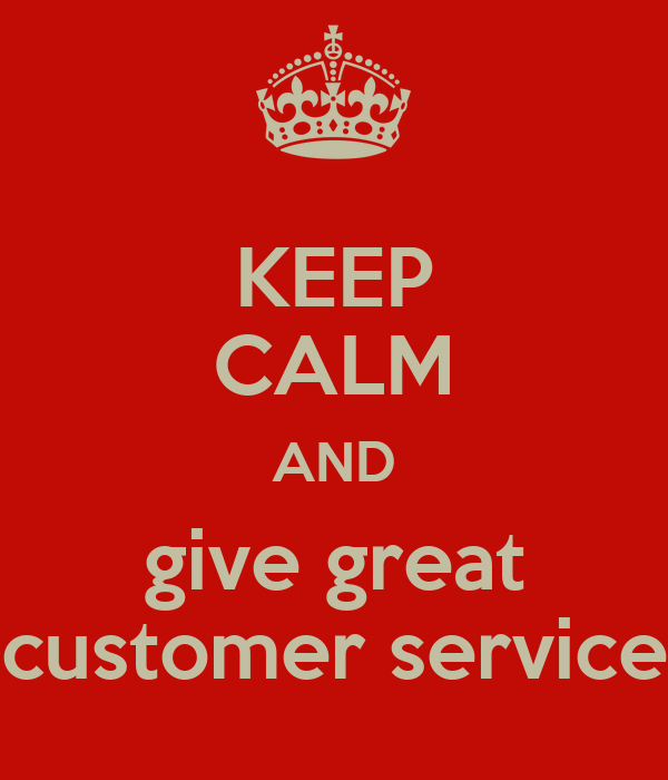KEEP CALM AND give great customer service