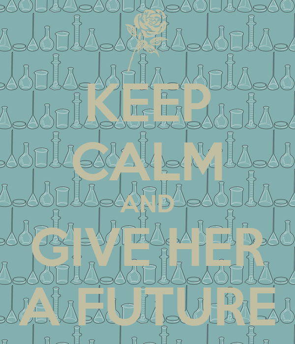 KEEP CALM AND GIVE HER A FUTURE