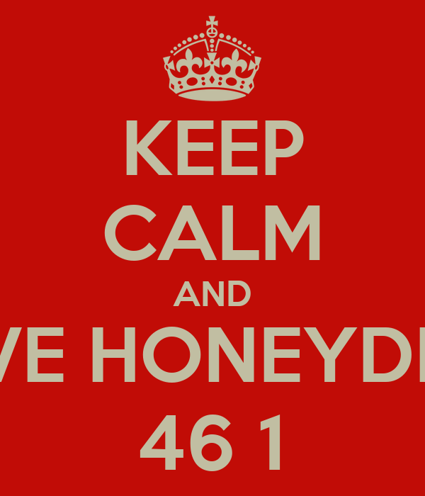 KEEP CALM AND /GIVE HONEYDEW  46 1