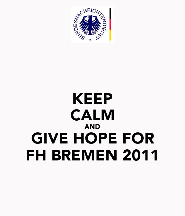 KEEP CALM AND GIVE HOPE FOR FH BREMEN 2011