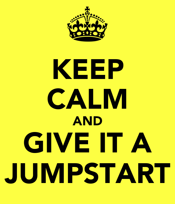 KEEP CALM AND GIVE IT A JUMPSTART