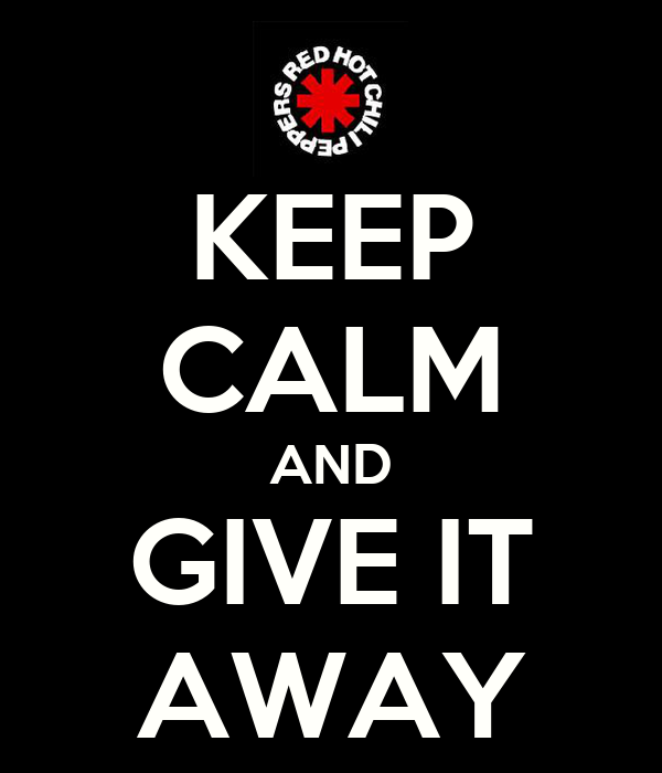 KEEP CALM AND GIVE IT AWAY