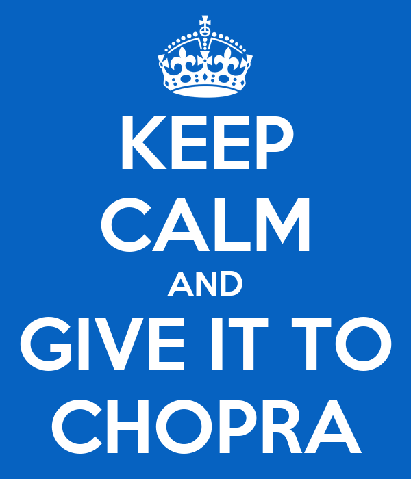 KEEP CALM AND GIVE IT TO CHOPRA