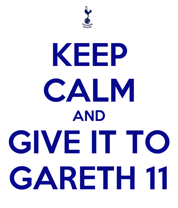 KEEP CALM AND GIVE IT TO GARETH 11