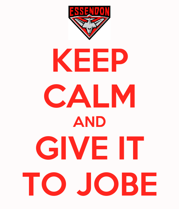 KEEP CALM AND GIVE IT TO JOBE