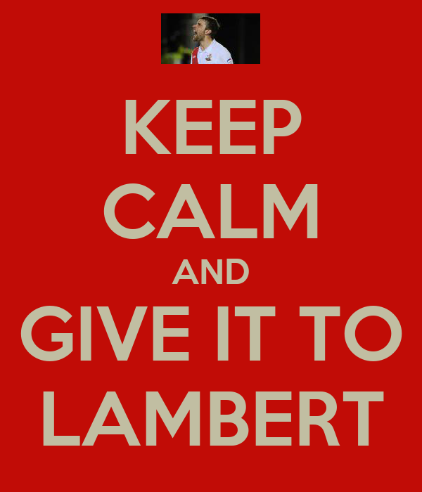 KEEP CALM AND GIVE IT TO LAMBERT