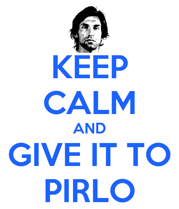 KEEP CALM AND GIVE IT TO PIRLO