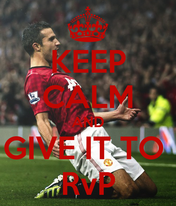 KEEP CALM AND GIVE IT TO  RvP