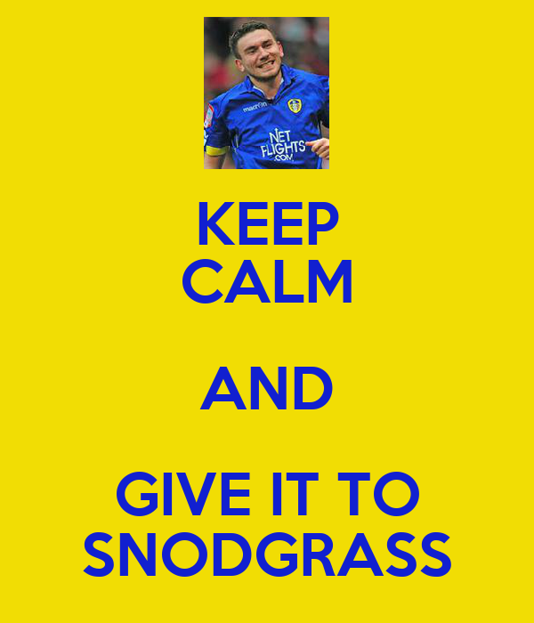 KEEP CALM AND GIVE IT TO SNODGRASS