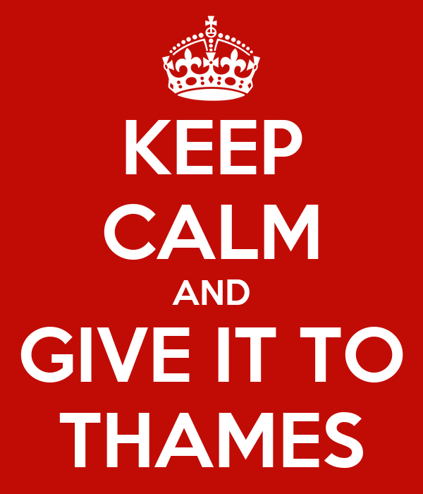 KEEP CALM AND GIVE IT TO THAMES