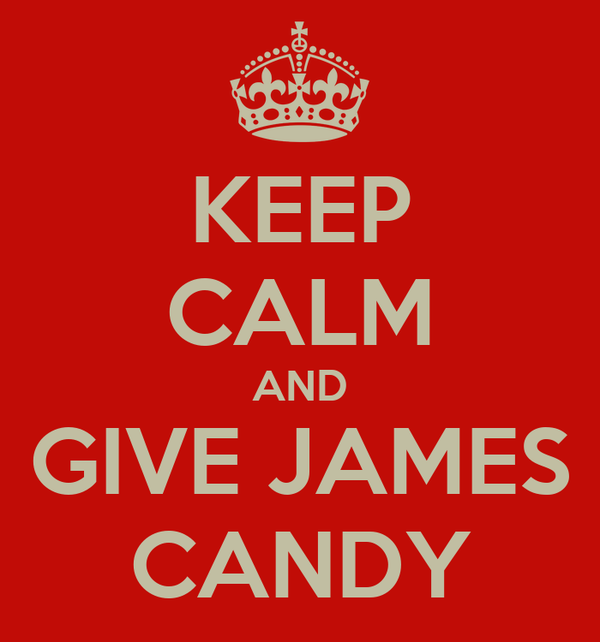 KEEP CALM AND GIVE JAMES CANDY