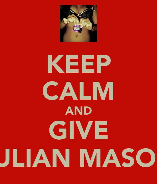 KEEP CALM AND GIVE JULIAN MASON
