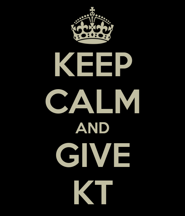 KEEP CALM AND GIVE KT