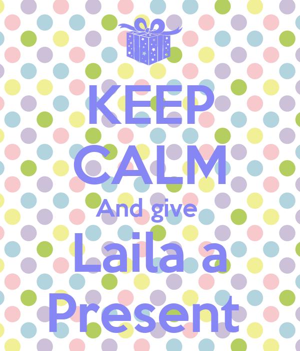 KEEP CALM And give  Laila a Present