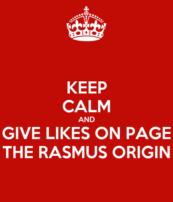 KEEP CALM AND GIVE LIKES ON PAGE THE RASMUS ORIGIN