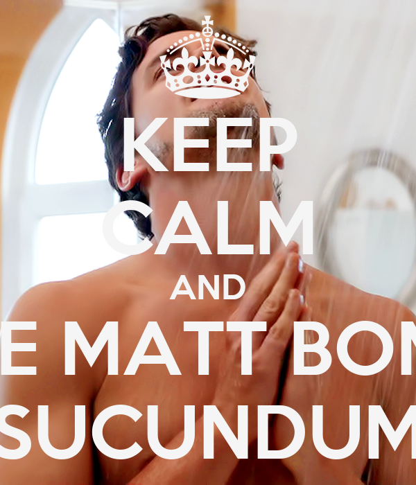 KEEP CALM AND GIVE MATT BOMER SUCUNDUM