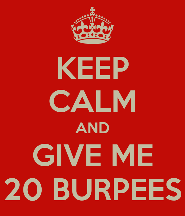 KEEP CALM AND GIVE ME 20 BURPEES