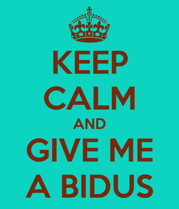 KEEP CALM AND GIVE ME A BIDUS