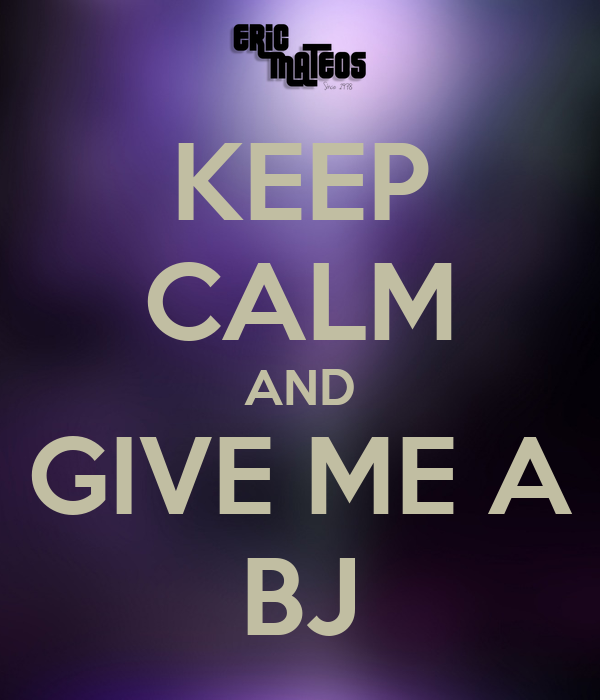 KEEP CALM AND GIVE ME A BJ