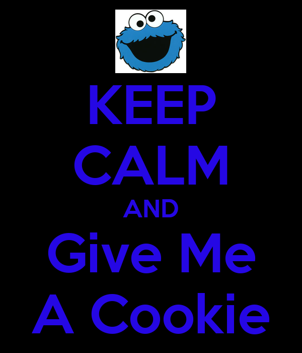 KEEP CALM AND Give Me A Cookie