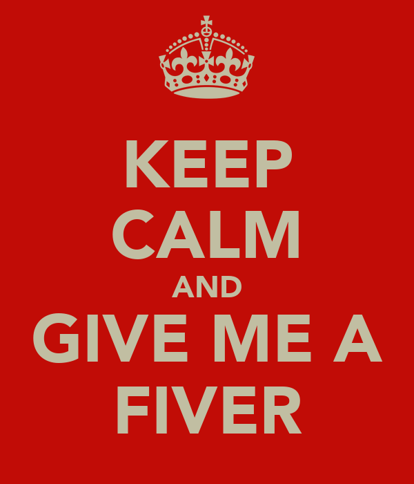 KEEP CALM AND GIVE ME A FIVER