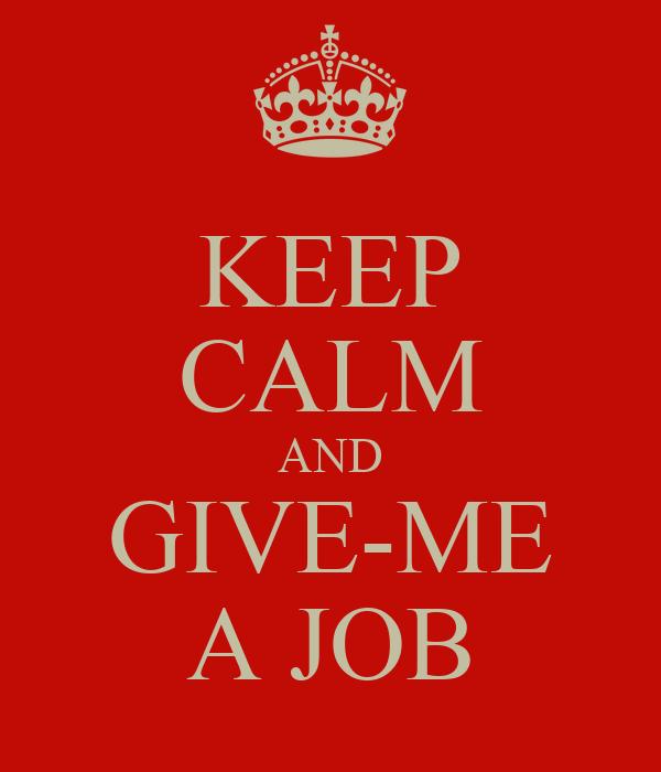 KEEP CALM AND GIVE-ME A JOB