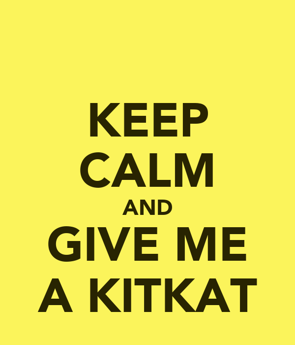 KEEP CALM AND GIVE ME A KITKAT