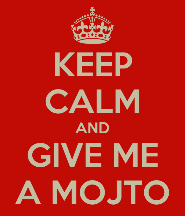 KEEP CALM AND GIVE ME A MOJTO
