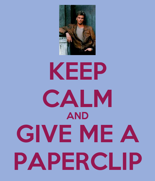 KEEP CALM AND GIVE ME A PAPERCLIP