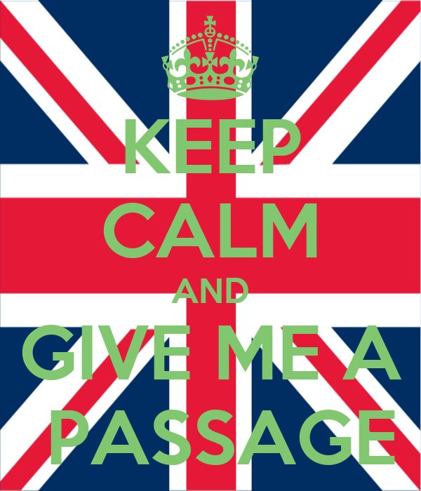 KEEP CALM AND GIVE ME A  PASSAGE