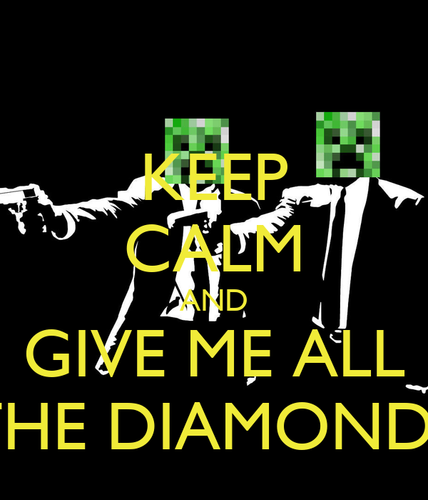 KEEP CALM AND GIVE ME ALL THE DIAMONDS