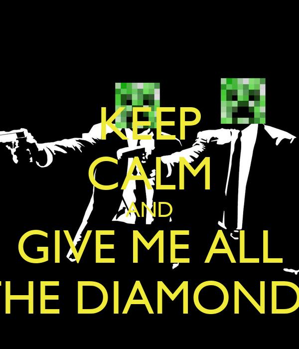 KEEP CALM AND GIVE ME ALL THE DIAMONDS
