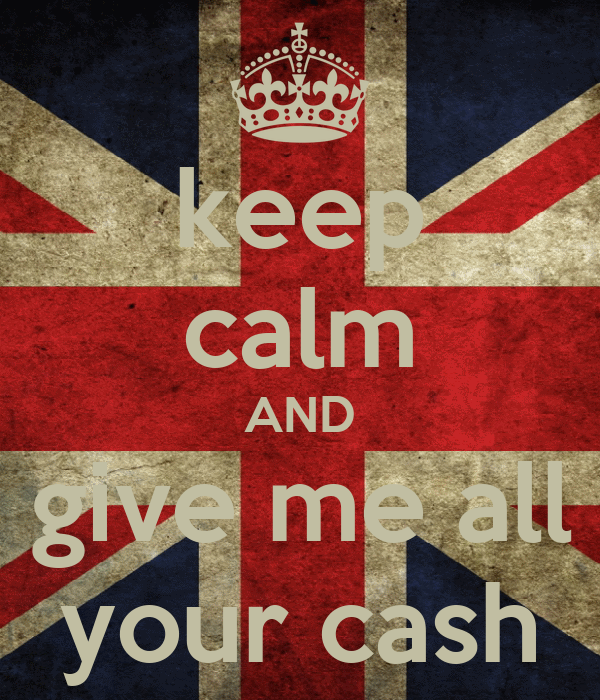 keep calm AND give me all your cash