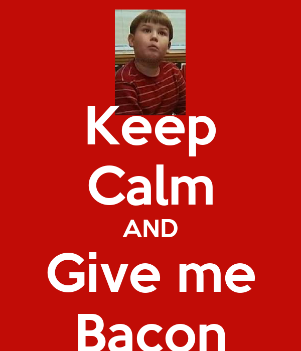Keep Calm AND Give me Bacon