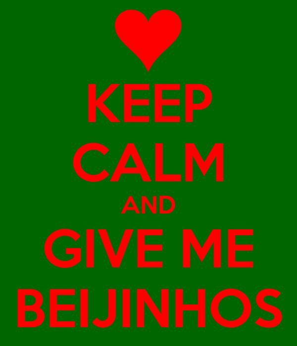 KEEP CALM AND GIVE ME BEIJINHOS